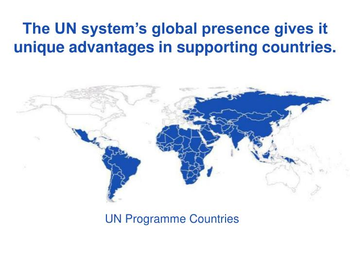 The UN system's global presence gives it unique advantages in supporting countries.