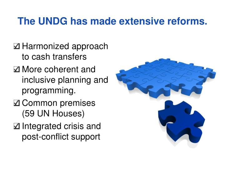 The UNDG has made extensive reforms.