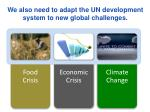 we also need to adapt the un development system to new global challenges