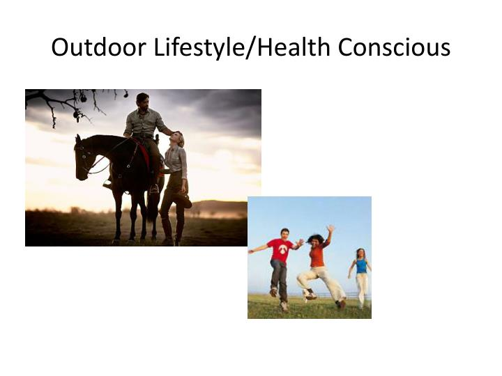 Outdoor Lifestyle/Health Conscious