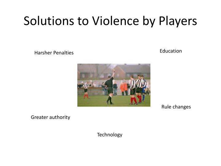 Solutions to Violence by Players