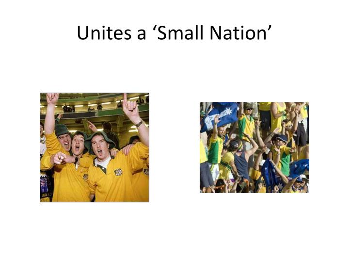 Unites a 'Small Nation'
