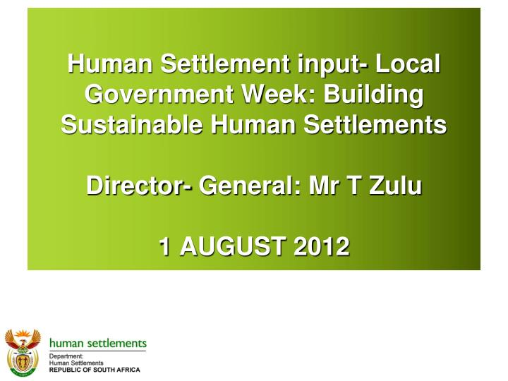 Human Settlement input- Local Government Week: Building Sustainable Human Settlements