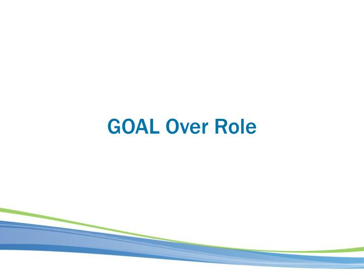 GOAL Over Role