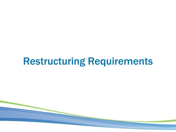 Restructuring Requirements