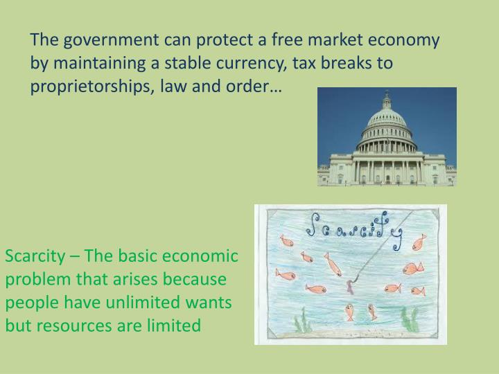 The government can protect a free market economy  by maintaining a stable currency, tax breaks to pr...