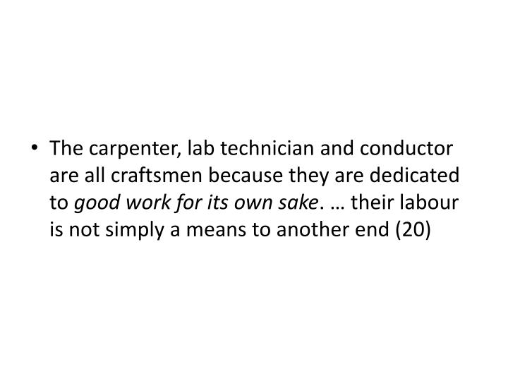 The carpenter, lab technician and conductor are all craftsmen because they are dedicated to