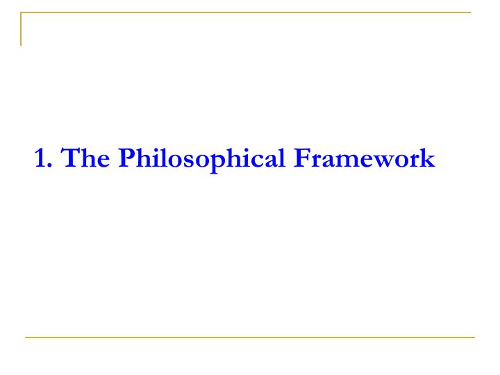 1 the philosophical framework