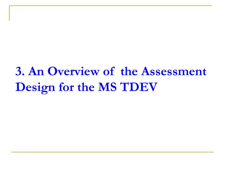 3. An Overview of  the Assessment Design for the MS TDEV