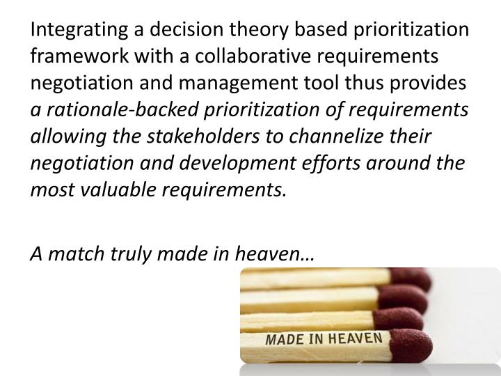 Integrating a decision theory based prioritization framework with a collaborative requirements negotiation and management tool thus provides