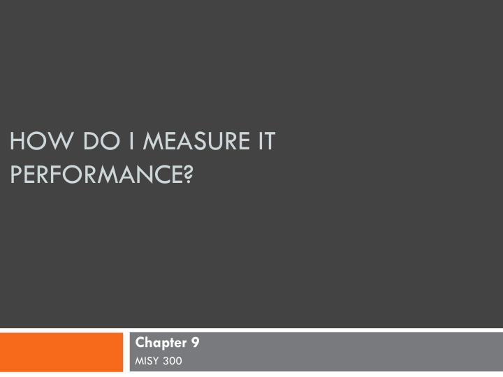 How do i measure it performance
