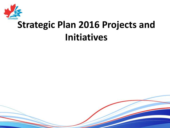 Strategic Plan 2016 Projects and Initiatives