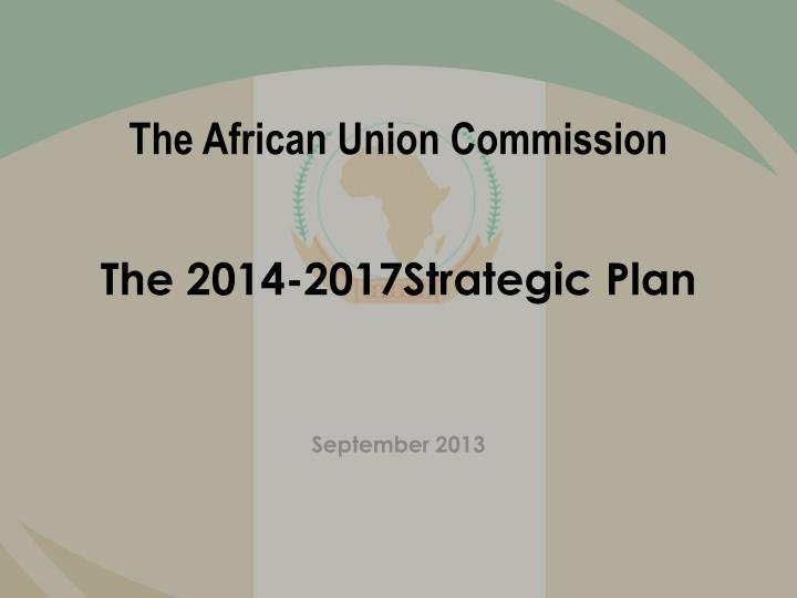 The african union commission t he 2014 2017strategic plan