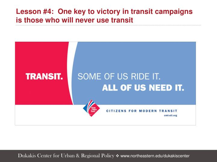 Lesson #4:  One key to victory in transit campaigns is those who will never use transit