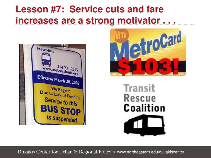 Lesson #7:  Service cuts and fare increases are a strong motivator . . .