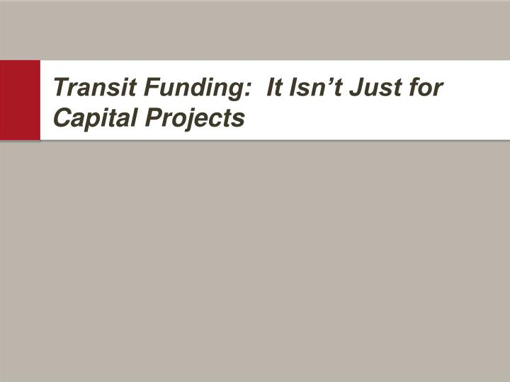 Transit Funding:  It Isn't Just for Capital Projects