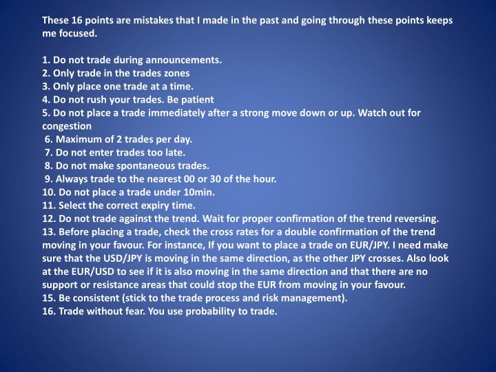 These 16 points are mistakes that I made in the past and going through these points keeps me focused.