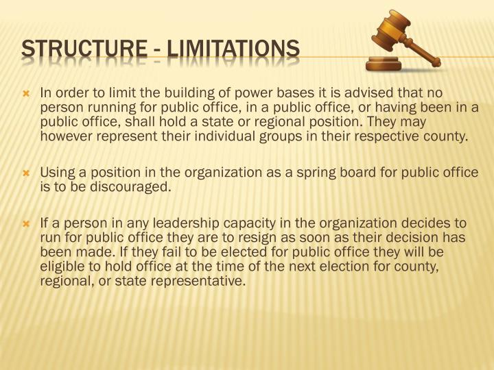 In order to limit the building of power bases it is advised that no person running for public office, in a public office, or having been in a public office, shall hold a state or regional position. They may however represent their individual groups in their respective county.