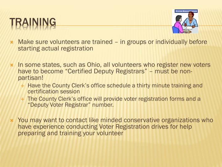 Make sure volunteers are trained – in groups or individually before starting actual registration