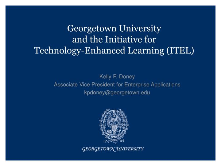 Georgetown university and the initiative for technology enhanced learning itel