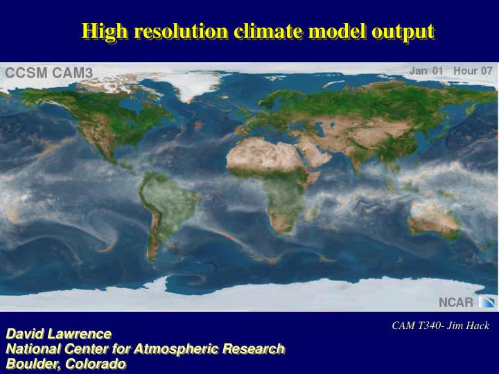 High resolution climate model output