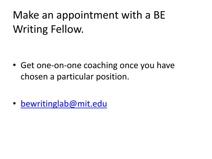 Make an appointment with a BE Writing Fellow.