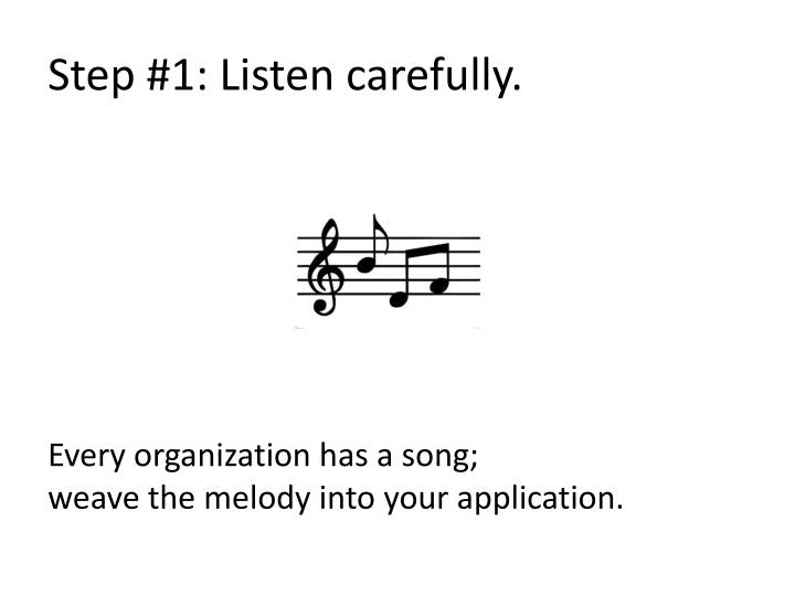 Step #1: Listen carefully.