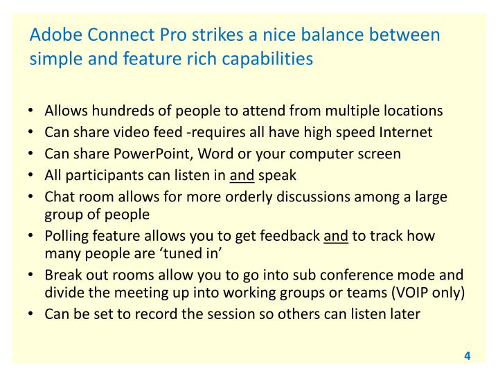 Adobe Connect Pro strikes a nice balance between simple and feature rich capabilities
