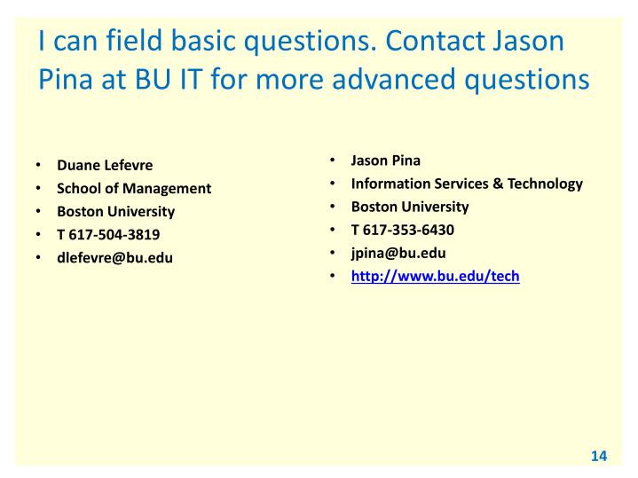 I can field basic questions. Contact Jason