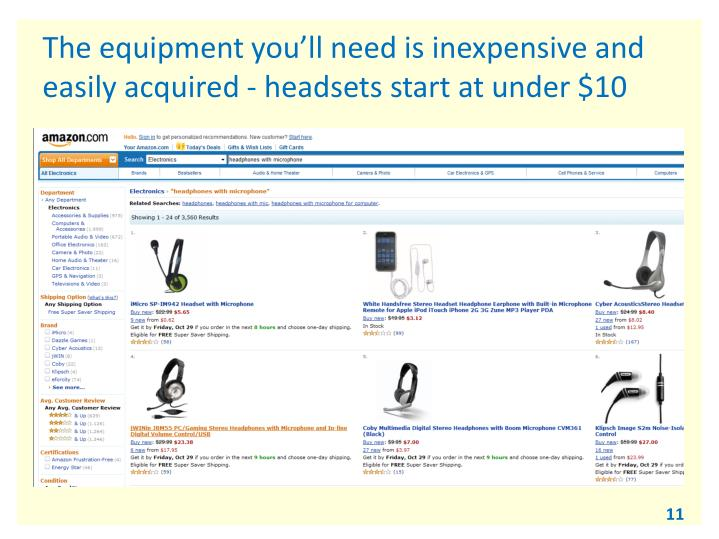 The equipment you'll need is inexpensive and easily acquired - headsets start at under $10