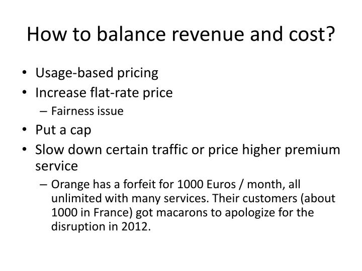 How to balance revenue and cost?