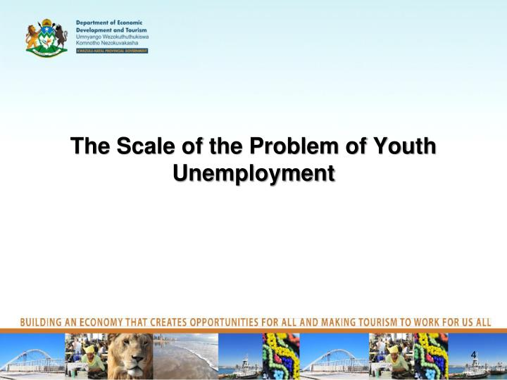 The Scale of the Problem of Youth Unemployment