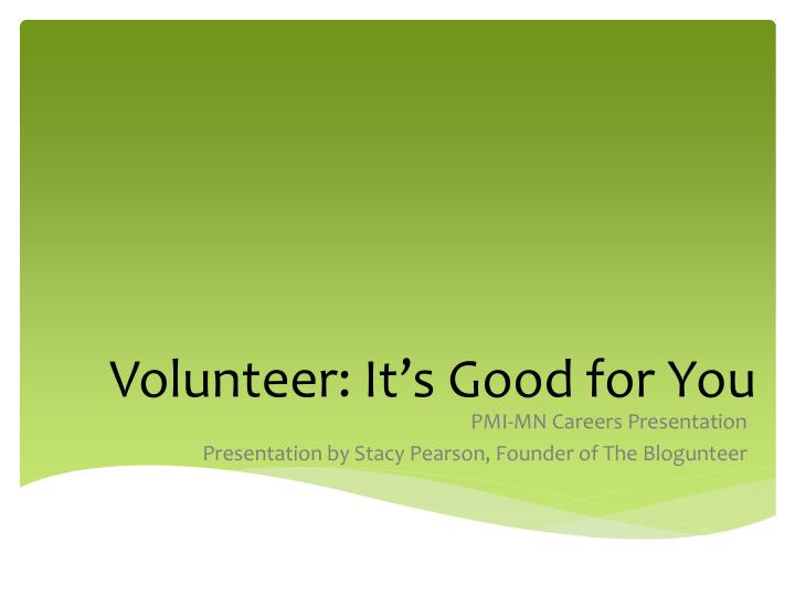 Volunteer it s good for you