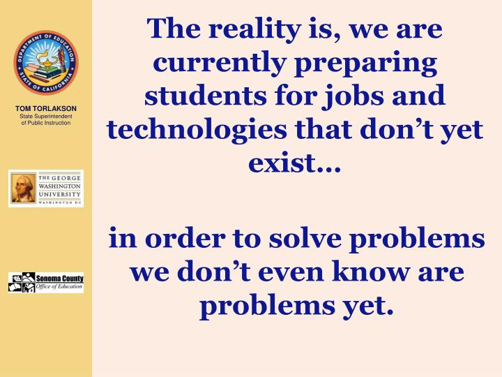 The reality is, we are currently preparing students for jobs and technologies that don't yet exist…