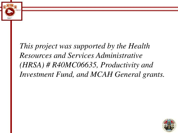This project was supported by the Health Resources and Services Administrative (HRSA) # R40MC06635, Productivity and Investment Fund, and MCAH General grants.