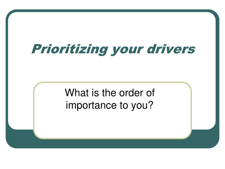 Prioritizing your drivers