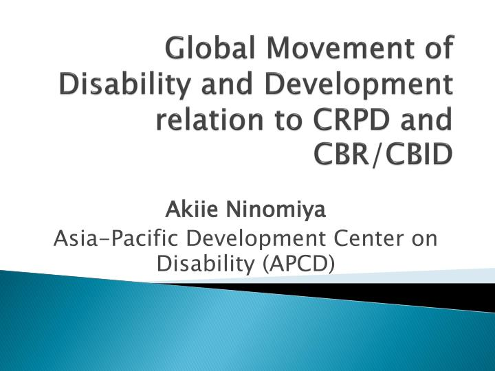 Global movement of disability and development relation to crpd and cbr cbid