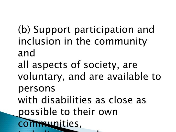 (b) Support participation and inclusion in the community and