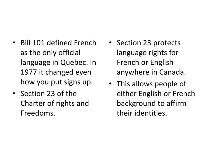 Bill 101 defined French as the only official language in Quebec. In 1977 it changed even how you put signs up.
