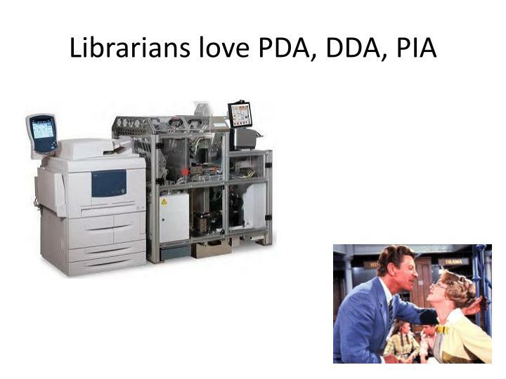 Librarians love PDA, DDA, PIA