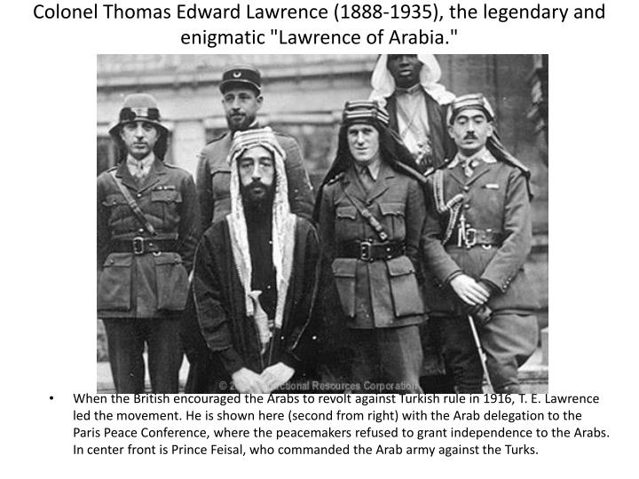 "Colonel Thomas Edward Lawrence (1888-1935), the legendary and enigmatic ""Lawrence of Arabia."""