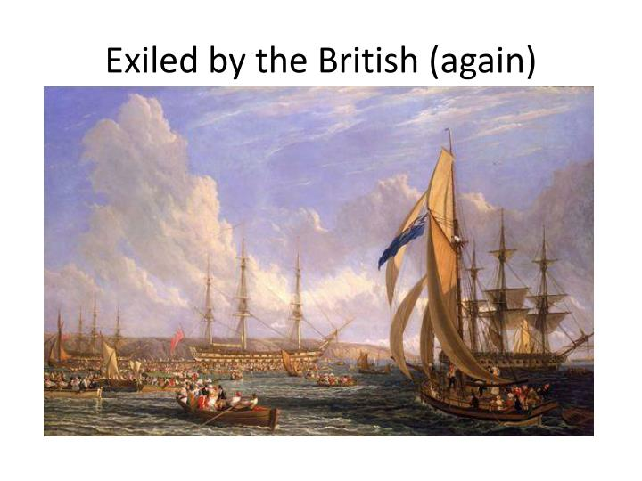 Exiled by the British (again)