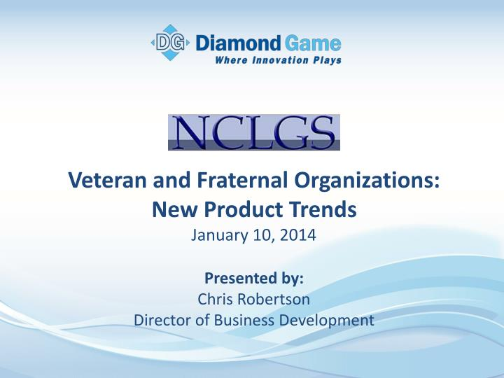 Veteran and fraternal organizations new product trends january 10 2014