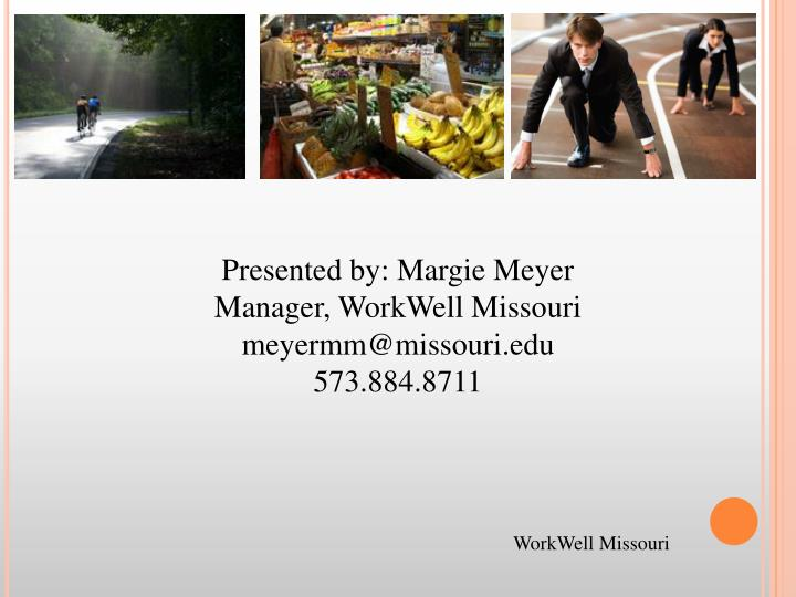 Presented by: Margie Meyer
