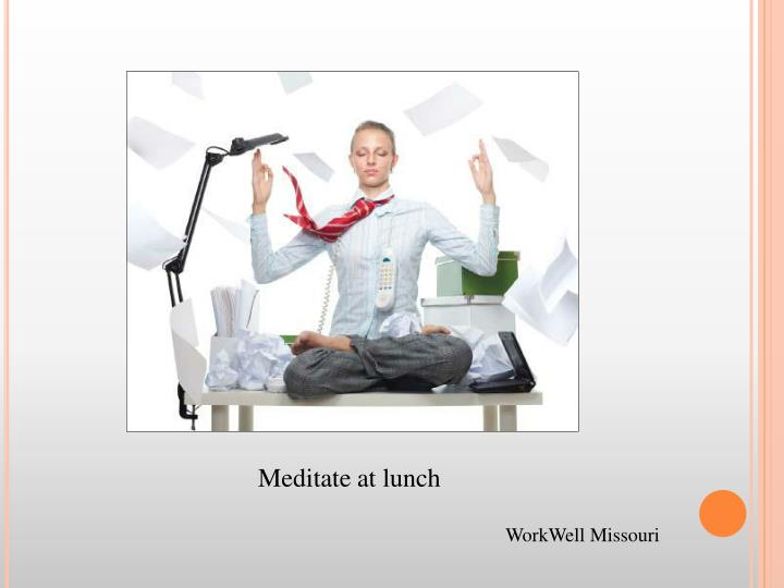 Meditate at lunch