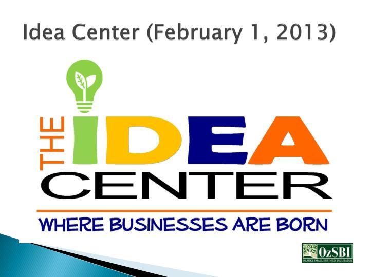 Idea Center (February 1, 2013)