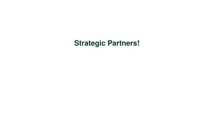 Strategic Partners!