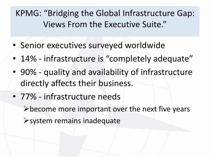 "KPMG: ""Bridging the Global Infrastructure Gap: Views From the Executive Suite."""