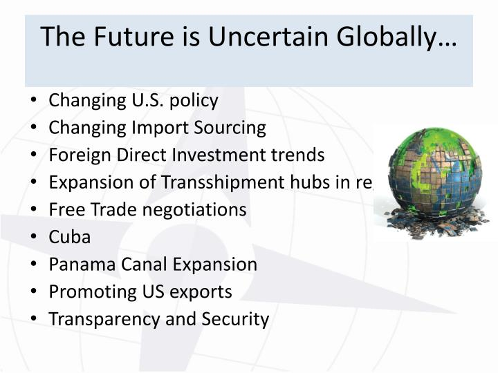 The Future is Uncertain Globally…