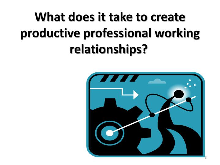 What does it take to create productive professional working relationships